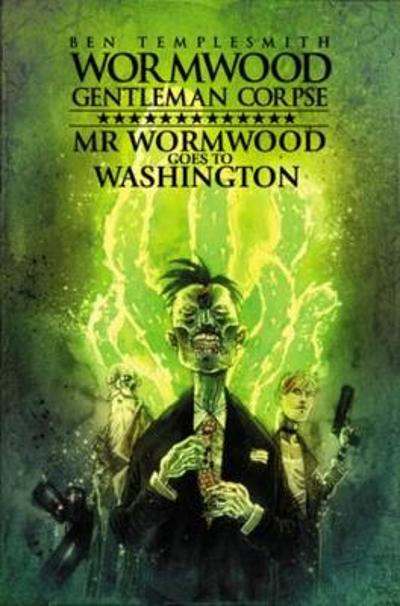 Wormwood, Gentleman Corpse Mr. Wormwood Goes To Washington - Ben Templesmith
