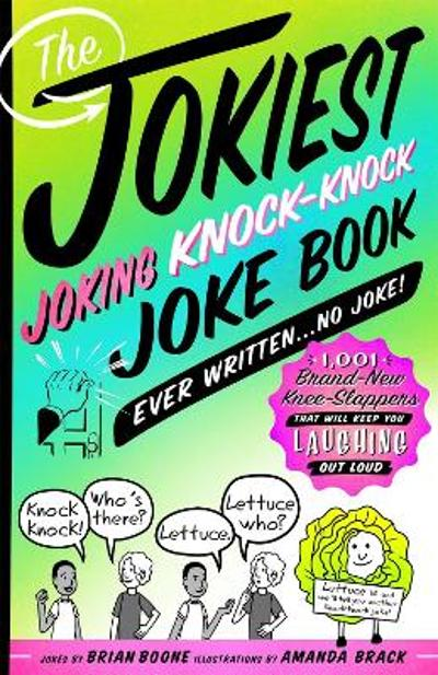 The Jokiest Joking Knock-Knock Joke Book Ever Written...No Joke! - Brian Boone