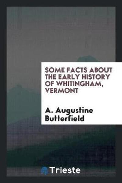 Some Facts about the Early History of Whitingham, Vermont - A Augustine Butterfield