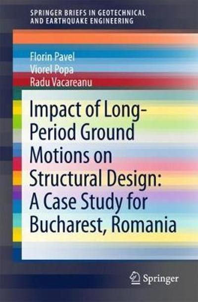 Impact of Long-Period Ground Motions on Structural Design: A Case Study for Bucharest, Romania - Florin Pavel