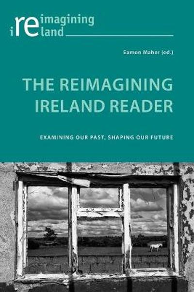 The Reimagining Ireland Reader - Eamon Maher