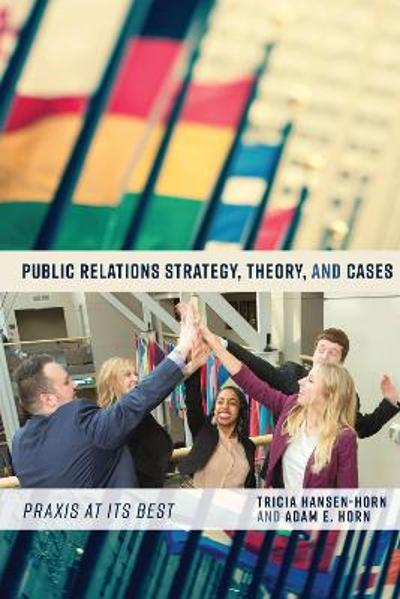 Public Relations Strategy, Theory, and Cases - Tricia Hansen-Horn