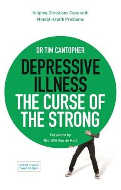 Depressive Illness: The Curse of the Strong - Tim Cantopher