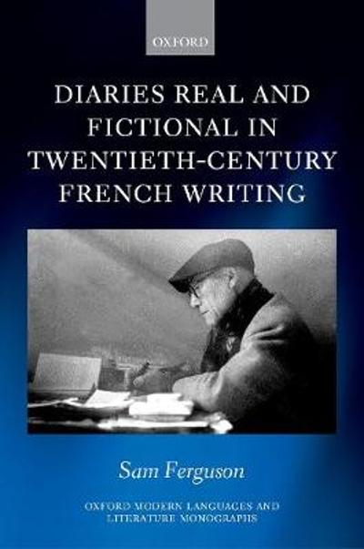 Diaries Real and Fictional in Twentieth-Century French Writing - Sam Ferguson