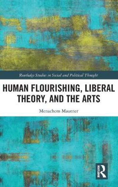 Human Flourishing, Liberal Theory, and the Arts - Menachem Mautner