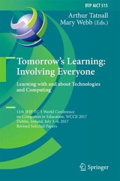 Tomorrow's Learning: Involving Everyone. Learning with and about Technologies and Computing - Arthur Tatnall