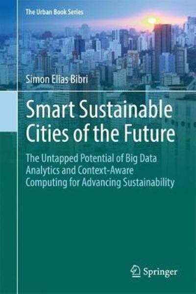 Smart Sustainable Cities of the Future - Simon Elias Bibri