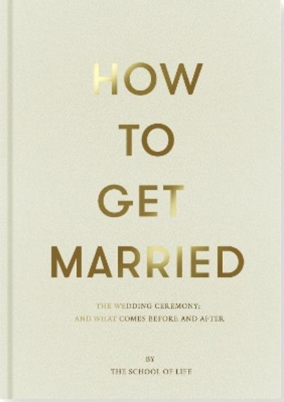 How to Get Married - The School of Life