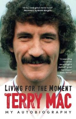 Terry Mac: Living For The Moment - Terry McDermott
