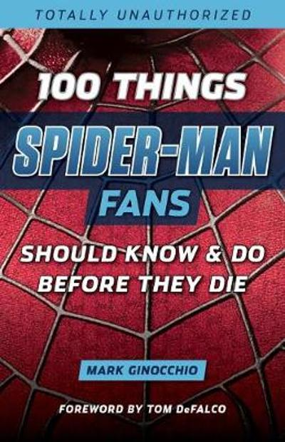 100 Things Spider Man Fans Should Know & do Before They Die - Mark Ginocchio