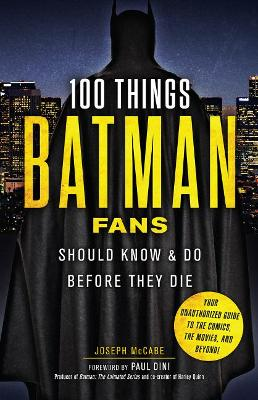 100 Things Batman Fans Should Know & do Before They Die - Joseph McCabe