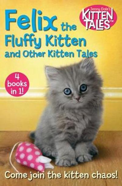 Felix the Fluffy Kitten and Other Kitten Tales - Jenny Dale