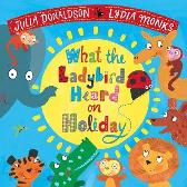 What the Ladybird Heard on Holiday - Julia Donaldson  Lydia Monks