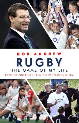 Rugby: The Game of My Life - Rob Andrew