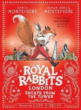 The Royal Rabbits of London: Escape From the Tower - Santa Montefiore Simon Sebag Montefiore Kate Hindley