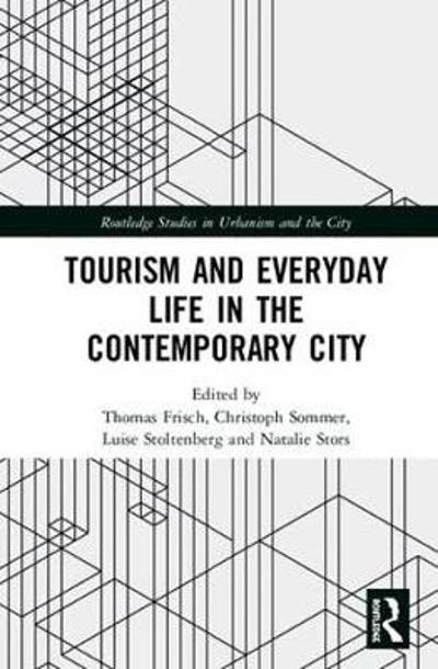 Tourism and Everyday Life in the Contemporary City - Thomas Frisch