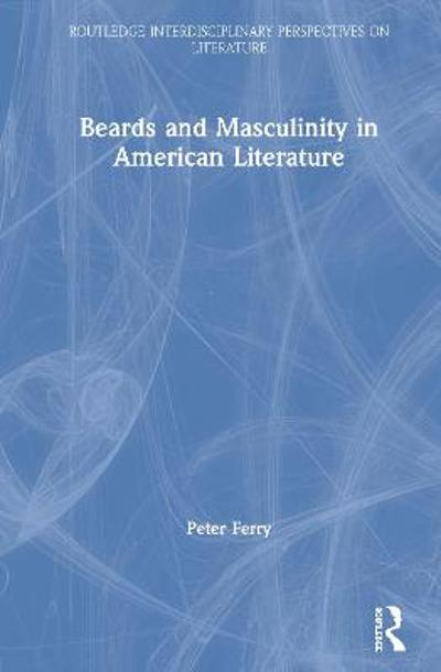 Beards and Masculinity in American Literature - Peter Ferry