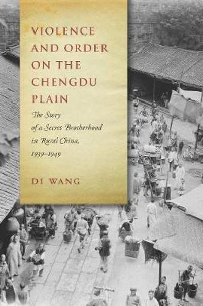 Violence and Order on the Chengdu Plain - Di Wang