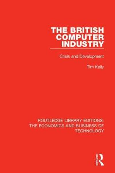 The British Computer Industry - Tim Kelly