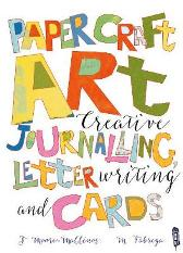 Paper Craft Art: Creative Journalling, Letter Writing and Cards - Jennifer Moore-Mallinos Marta Fabrega