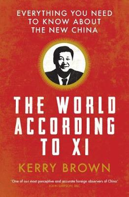 The World According to Xi - Kerry Brown