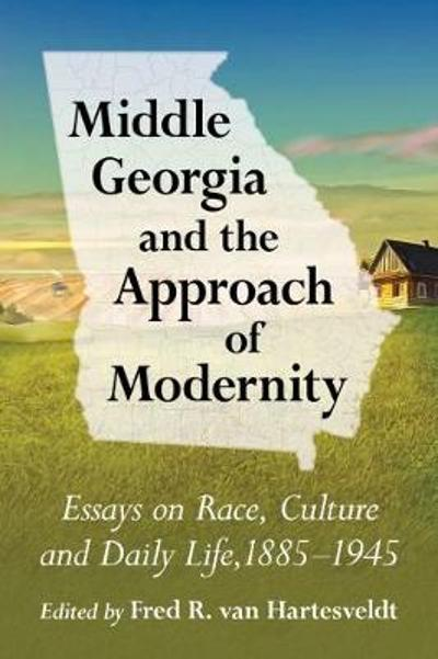 Middle Georgia and the Approach of Modernity - Fred R. van Hartesveldt