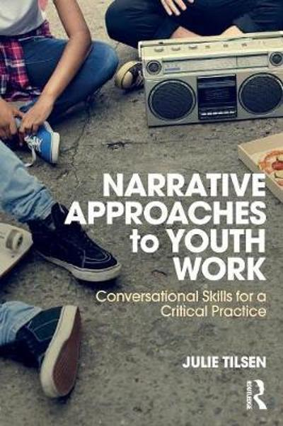 Narrative Approaches to Youth Work - Julie Tilsen