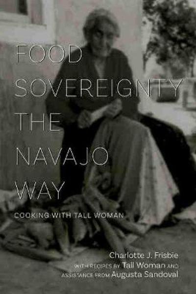 Food Sovereignty the Navajo Way - Charlotte J. Frisbie
