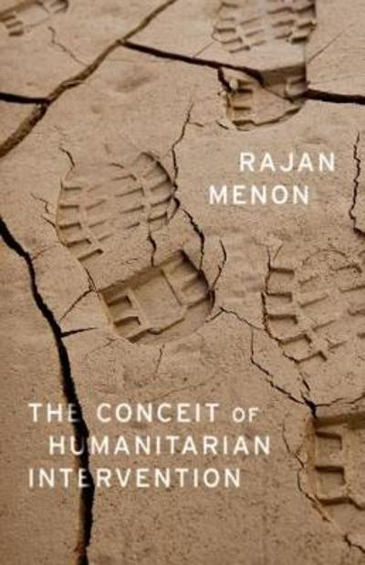 The Conceit of Humanitarian Intervention - Rajan Menon