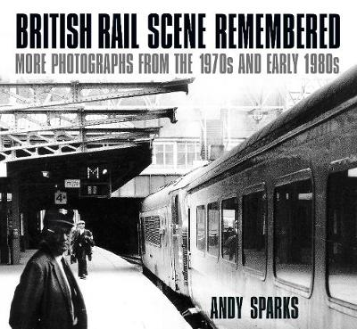British Rail Scene Remembered - Andy Sparks