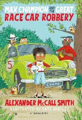Max Champion and the Great Race Car Robbery - Alexander McCall Smith Kate Hindley
