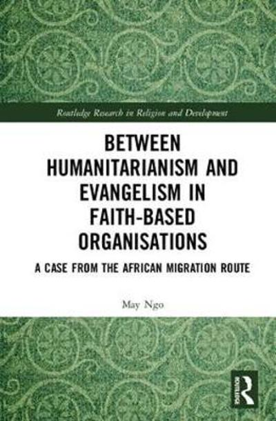 Between Humanitarianism and Evangelism in Faith-based Organisations - May Ngo