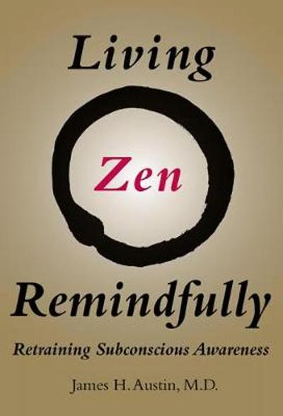 Living Zen Remindfully - James H. Austin
