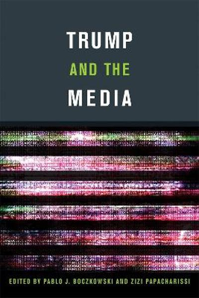 Trump and the Media - Pablo J. Boczkowski