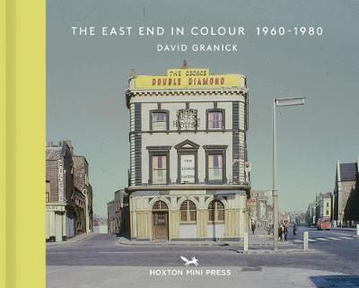 The East End In Colour 1960-1980 - David Granick