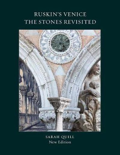 Ruskin's Venice:  The Stones Revisited New Edition - Sarah Quill