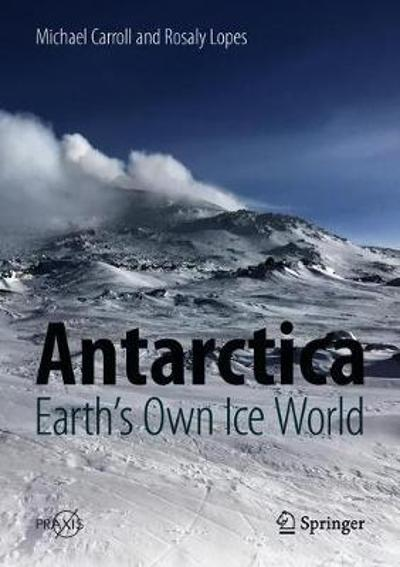 Antarctica: Earth's Own Ice World - Michael Carroll