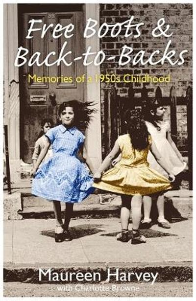 Free Boots & Back to Backs - Memories of a 1950's Childhood - Maureen Harvey