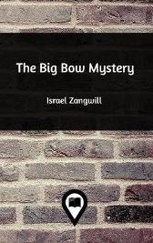 The Big Bow Mystery - Israel Zangwill