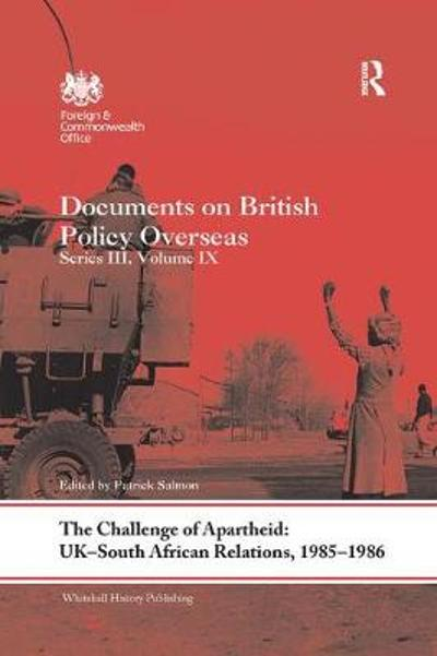 The Challenge of Apartheid: UK-South African Relations, 1985-1986 - Patrick Salmon