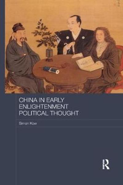 China in Early Enlightenment Political Thought - Simon Kow