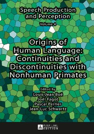 Origins of Human Language: Continuities and Discontinuities with Nonhuman Primates - Louis-Jean Boe