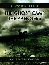 Ghost Camp; Or, The Avengers - Rolf Boldrewood