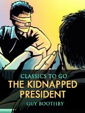Kidnapped President - Guy Boothby