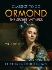 Ormond; Or, The Secret Witness. Volume 3 (of 3) - Charles Brockden Brown