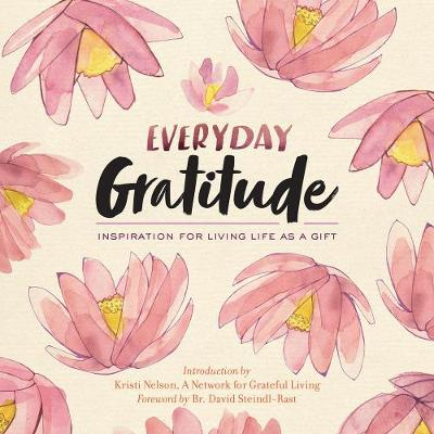 Everyday Gratitude: Inspiration for Living Life as a Gift - A Network for Grateful Living