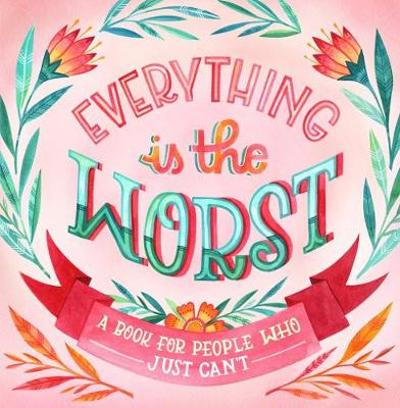 Everything Is The Worst - Workman Publishing