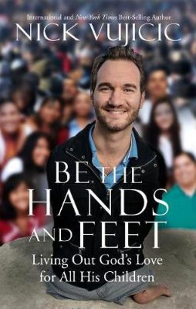Be the Hands and Feet - Nick Vujicic