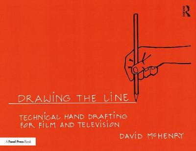 Drawing the Line: Technical Hand Drafting for Film and Television - David McHenry