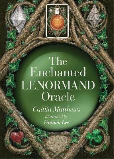 The Enchanted Lenormand Oracle - Caitlin Matthews